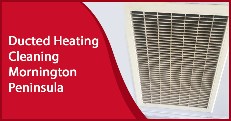 Ducted Heating Cleaning Mornington Peninsula